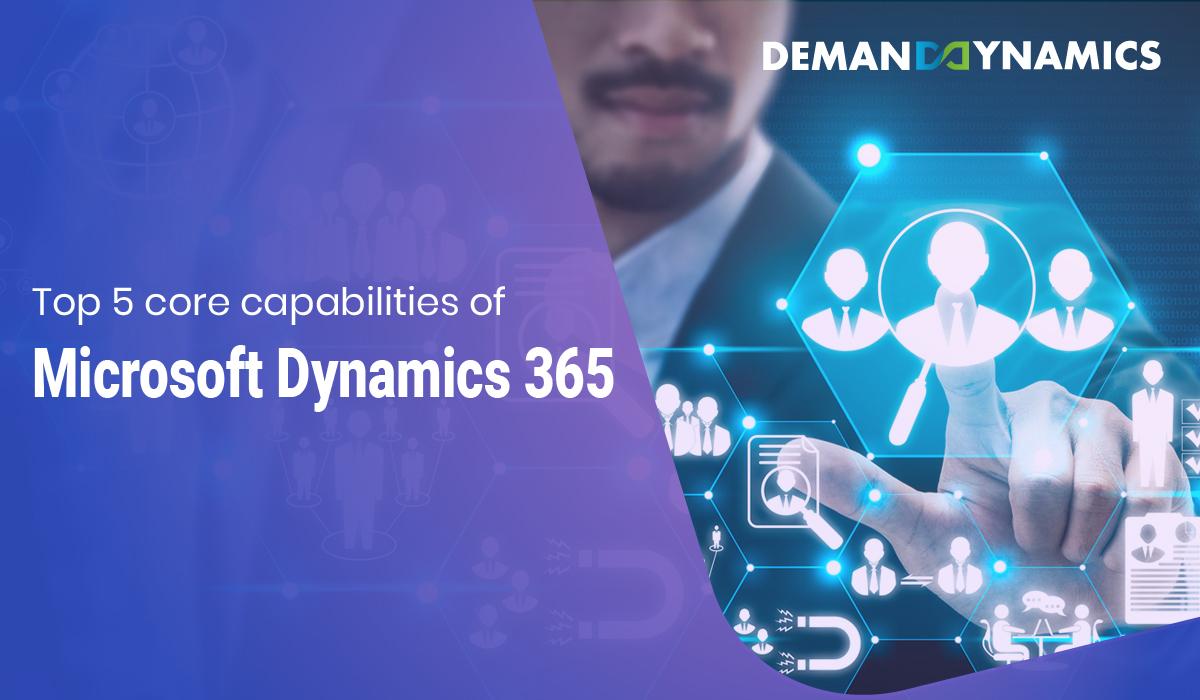 Top 5 Core Capabilities of Microsoft Dynamics 365