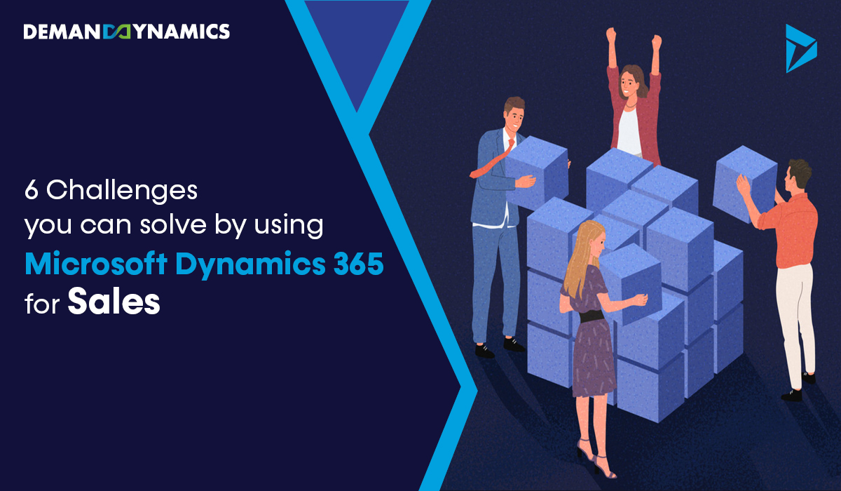 6 Sales challenges you can solve with Microsoft Dynamics 365 for Sales