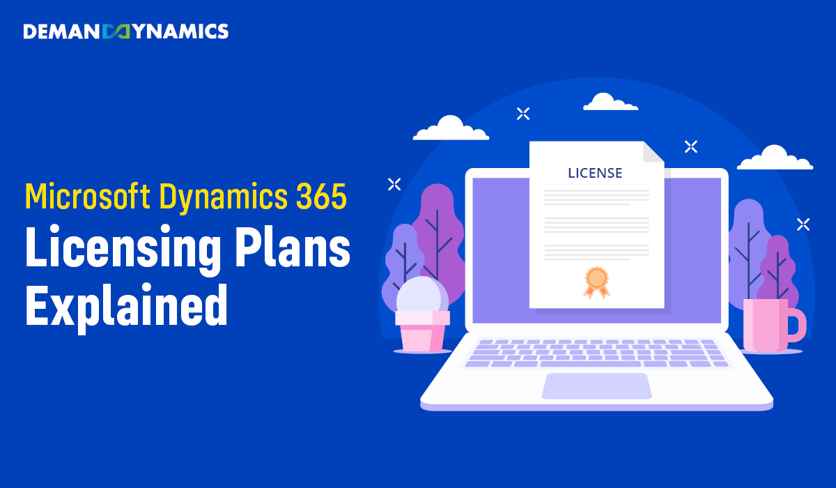 Microsoft Dynamics 365 Licensing: Choose the Right Plan for Your Business
