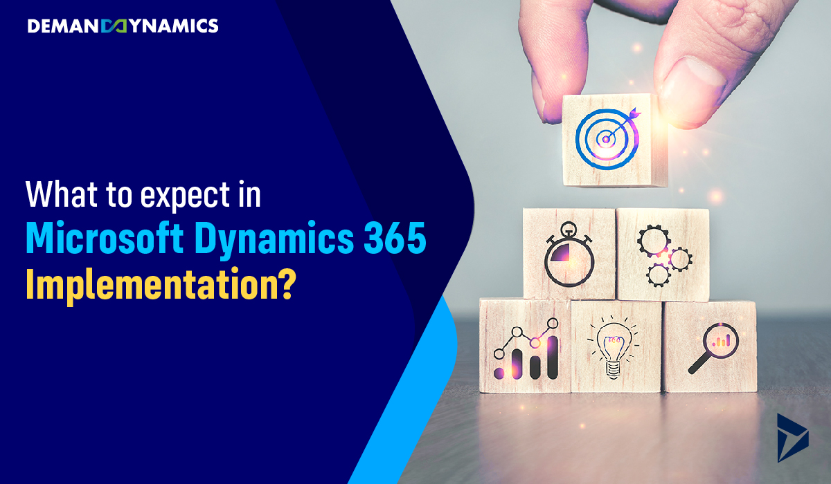 What to expect in Microsoft Dynamics 365 Implementation?