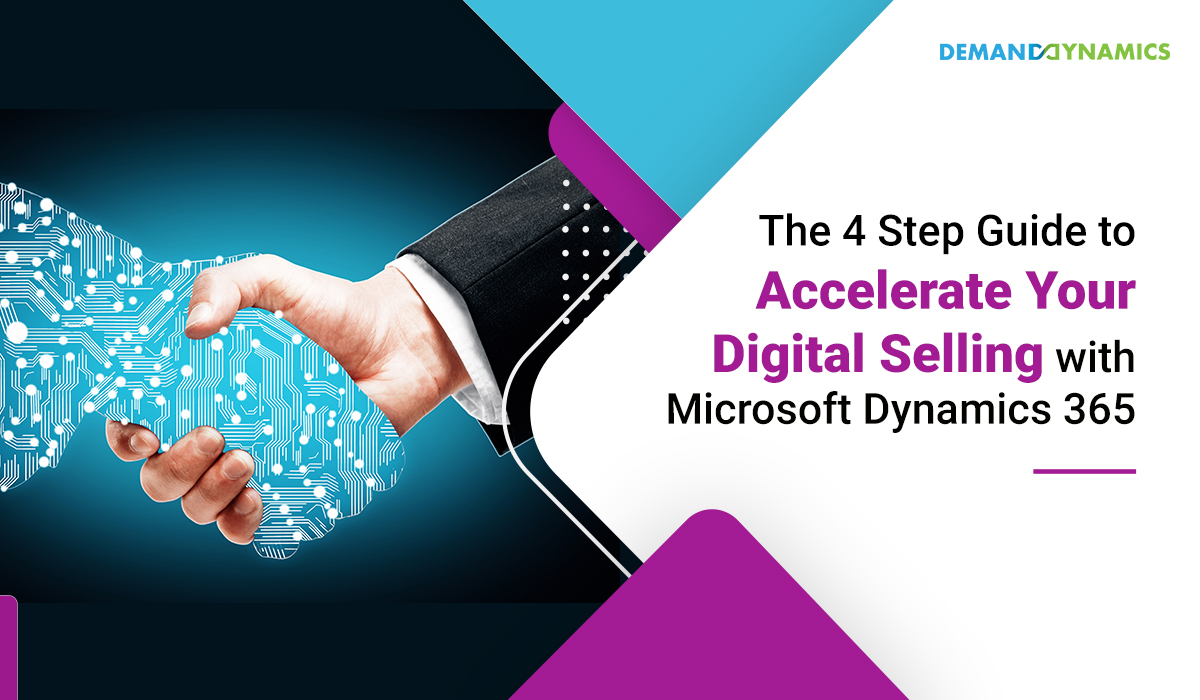 The 4 Step Guide to Accelerate Your Digital Selling with Microsoft Dynamics 365