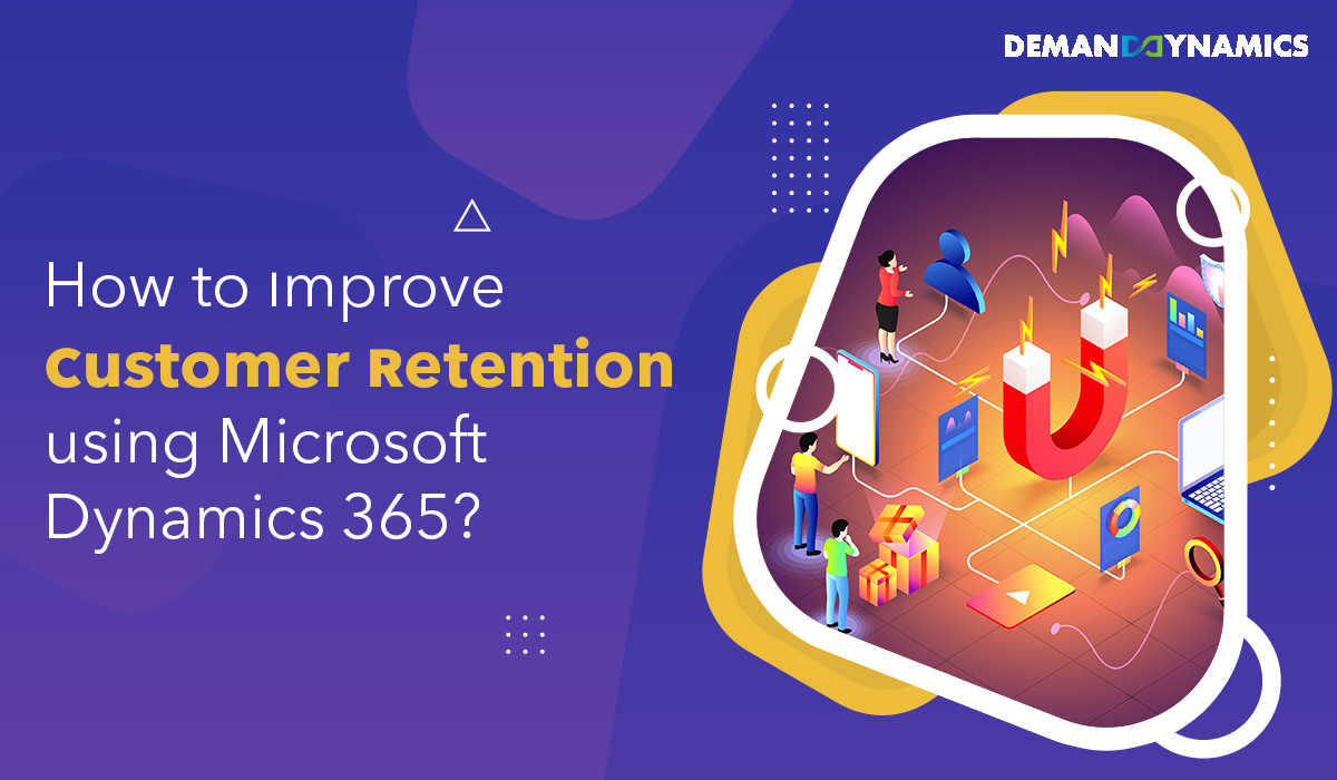 How to improve customer retention using Microsoft Dynamics 365?