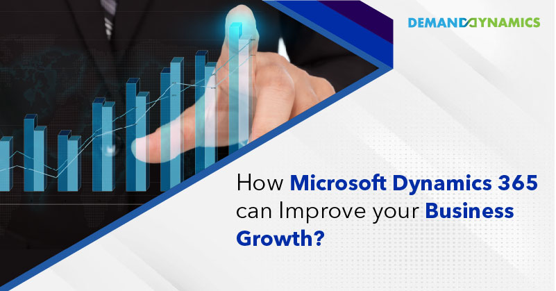 How Microsoft Dynamics 365 can improve your business Growth?