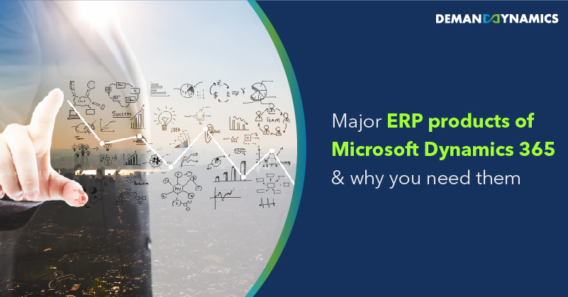 Major ERP products of Microsoft Dynamics in 2021 and Why you need them
