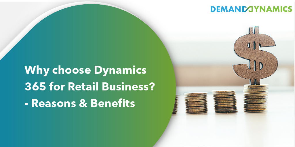 Why Choose Dynamics 365 for Retail Business? – Reasons and Benefits