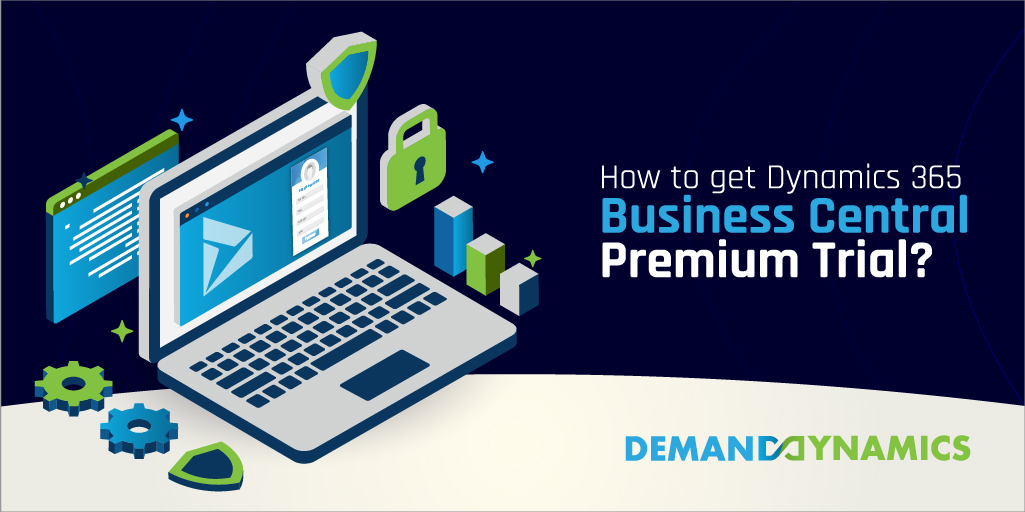 How to get the Dynamics 365 Business Central Premium Trial?