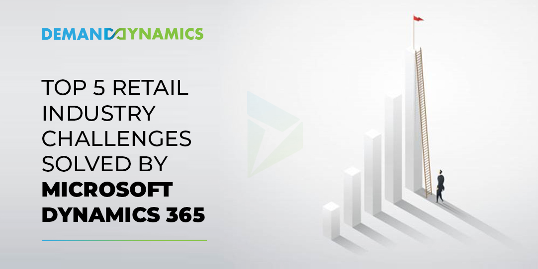Top 5 Retail Industry Challenges solved by Microsoft Dynamics 365