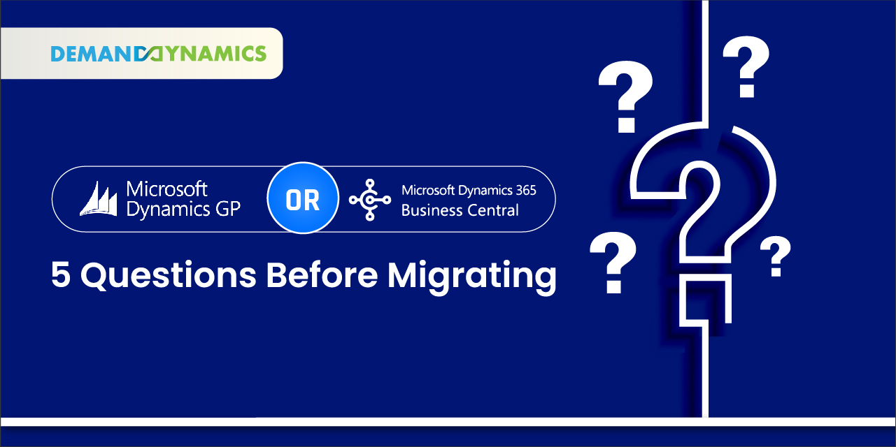 Dynamics GP or Dynamics 365 Business Central – 5 questions before migrating