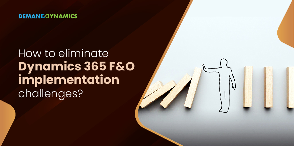 How to eliminate Dynamics 365 F&O implementation challenges?