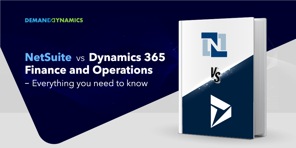 NetSuite vs. Dynamics 365 Finance and Operations – Everything you need to know