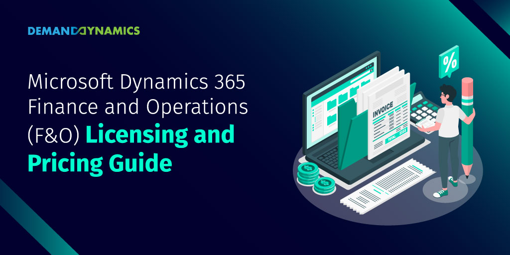 Microsoft Dynamics 365 Finance and Operations (F&O) Licensing and Pricing Guide