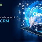 7 Habits from the safe locks of Effective CRM Leaders